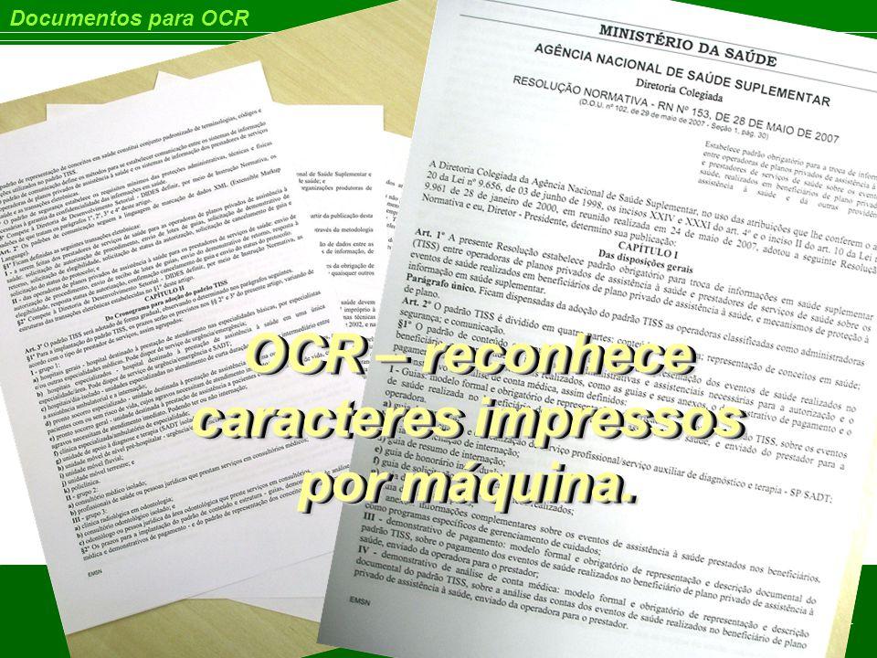 Documentos para OCR OCR – reconhece caracteres impressos por máquina.
