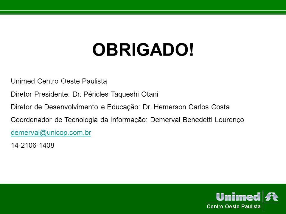 OBRIGADO! Unimed Centro Oeste Paulista Diretor Presidente: Dr. Péricles Taqueshi Otani Diretor de Desenvolvimento e Educação: Dr. Hemerson Carlos Cost