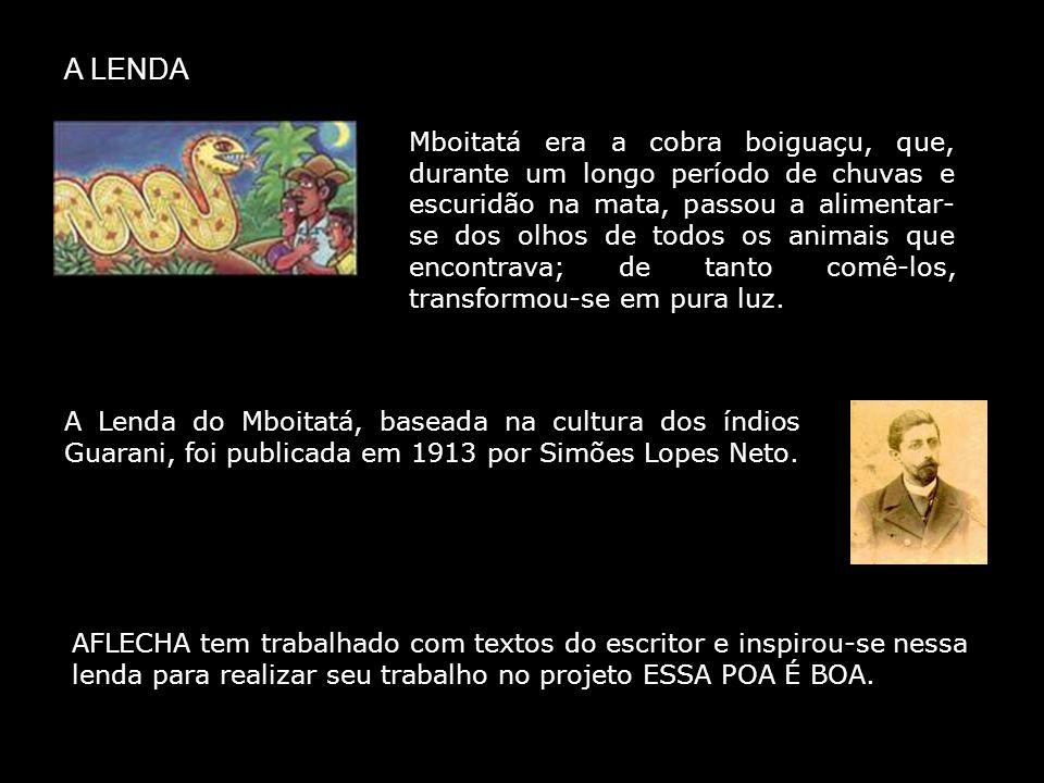 A Lenda do Mboitatá, baseada na cultura dos índios Guarani, foi publicada em 1913 por Simões Lopes Neto. A LENDA Mboitatá era a cobra boiguaçu, que, d