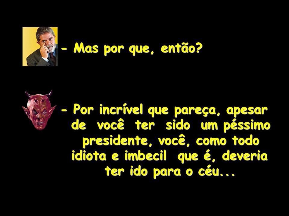 - É por NÃO ter defendido os - É por NÃO ter defendido os interesses do Brasil e ter interesses do Brasil e ter humilhado o país na crise com humilhado o país na crise com a Bolívia.