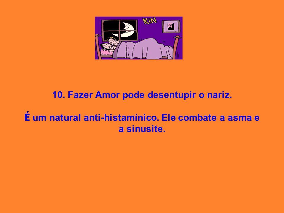 10. Fazer Amor pode desentupir o nariz. É um natural anti-histamínico. Ele combate a asma e a sinusite.