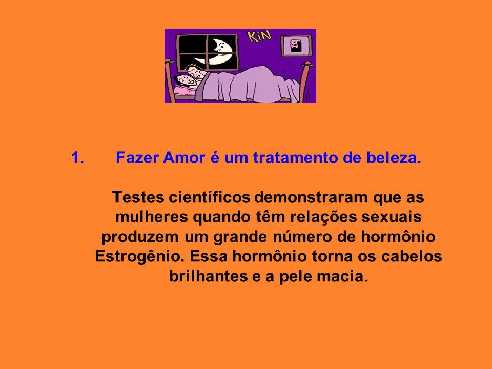 1. Fazer Amor é um tratamento de beleza. T estes científicos demonstraram que as mulheres quando têm relações sexuais produzem um grande número de hor