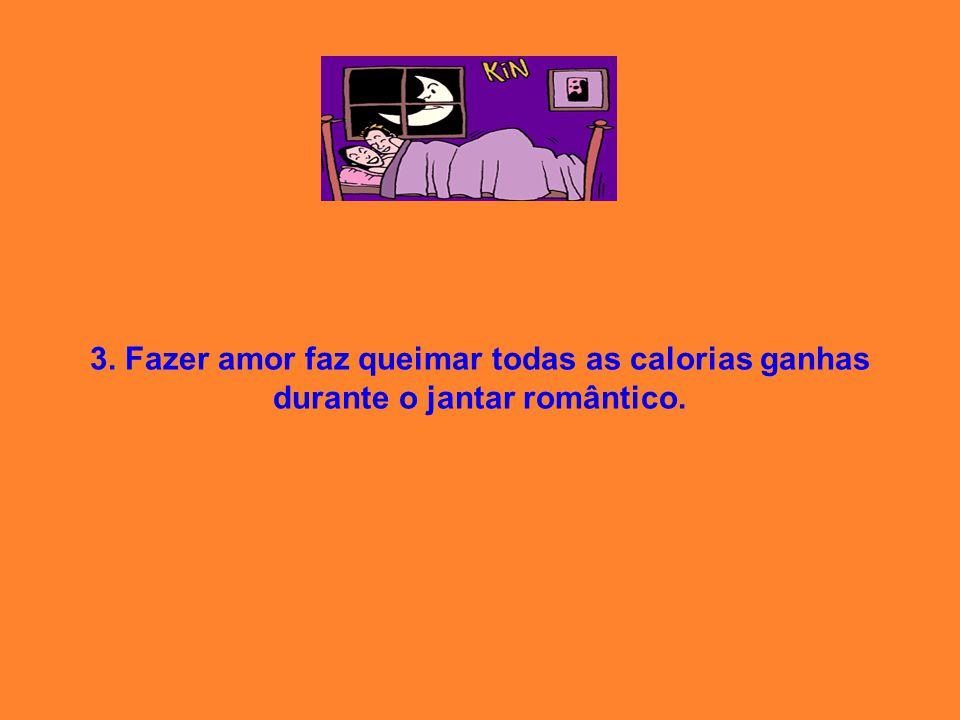 3. Fazer amor faz queimar todas as calorias ganhas durante o jantar romântico.