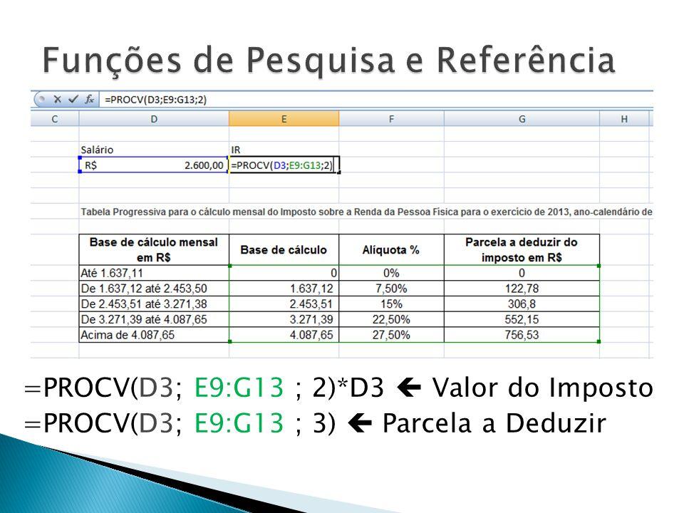 =PROCV(D3; E9:G13 ; 2)*D3 Valor do Imposto =PROCV(D3; E9:G13 ; 3) Parcela a Deduzir