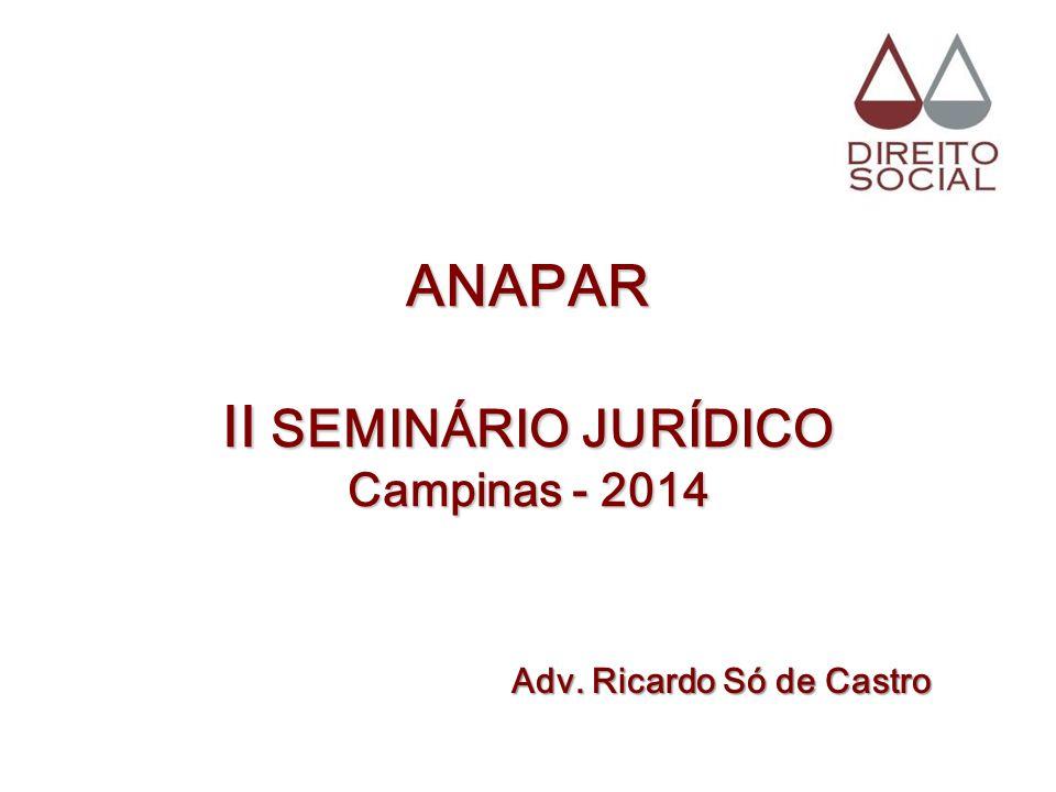 ANAPAR II SEMINÁRIO JURÍDICO Campinas - 2014 Adv. Ricardo Só de Castro