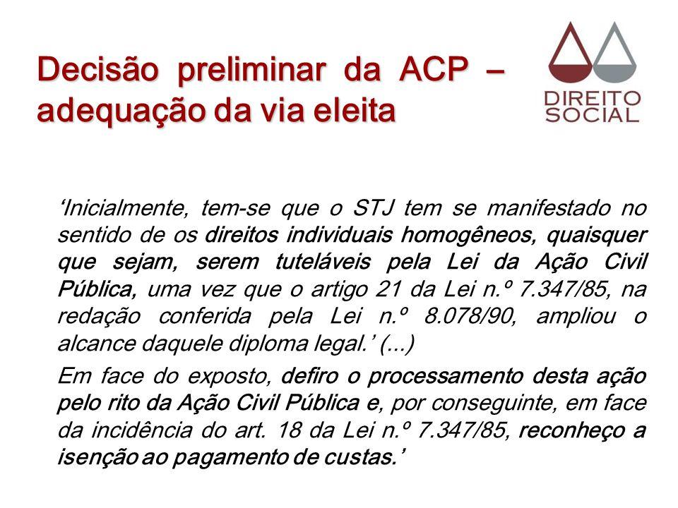 Decisão preliminar da ACP – adequação da via eleita Inicialmente, tem-se que o STJ tem se manifestado no sentido de os direitos individuais homogêneos