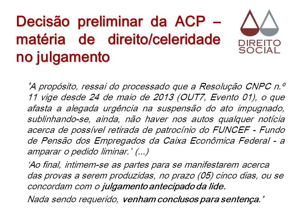Decisão preliminar da ACP – matéria de direito/celeridade no julgamento A propósito, ressai do processado que a Resolução CNPC n.º 11 vige desde 24 de