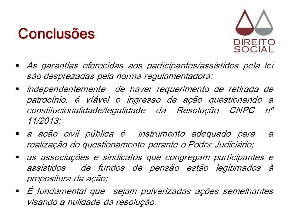Conclusões As garantias oferecidas aos participantes/assistidos pela lei são desprezadas pela norma regulamentadora; independentemente de haver requer