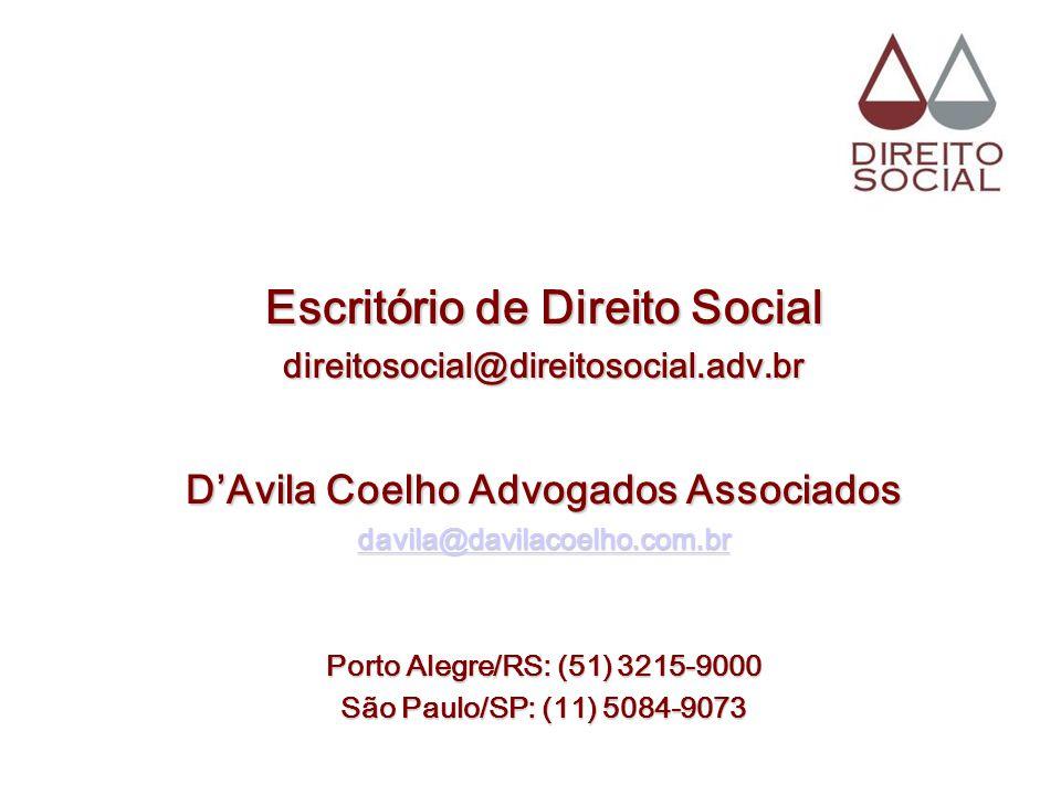 Escritório de Direito Social direitosocial@direitosocial.adv.br DAvila Coelho Advogados Associados davila@davilacoelho.com.br Porto Alegre/RS: (51) 32
