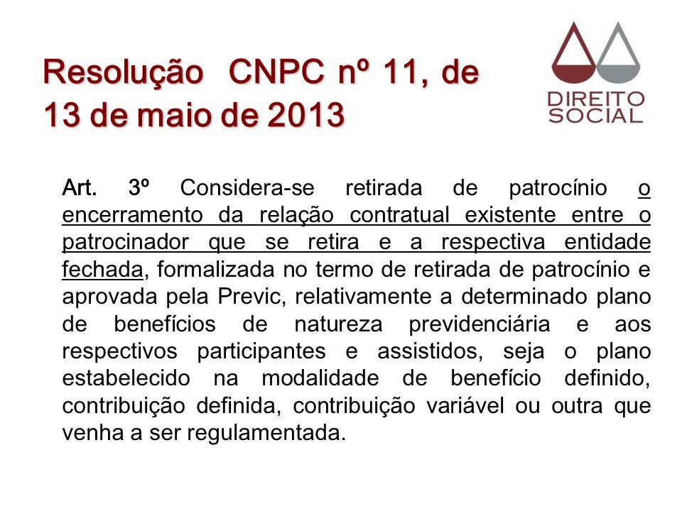 Resolução CNPC nº 11, de 13 de maio de 2013 Art. 3º Considera-se retirada de patrocínio o encerramento da relação contratual existente entre o patroci