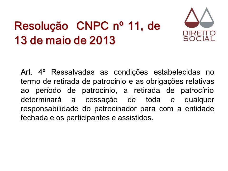 Resolução CNPC nº 11, de 13 de maio de 2013 Art. 4º Ressalvadas as condições estabelecidas no termo de retirada de patrocínio e as obrigações relativa