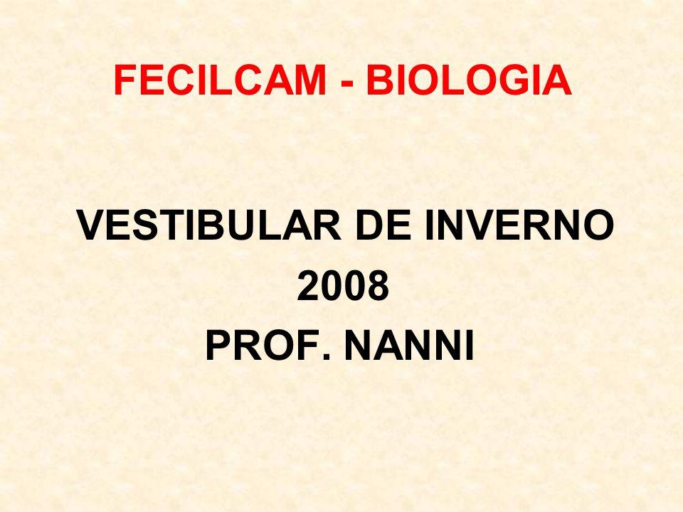 FECILCAM - BIOLOGIA VESTIBULAR DE INVERNO 2008 PROF. NANNI