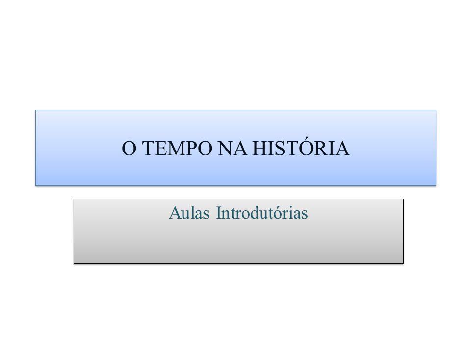 O TEMPO NA HISTÓRIA Aulas Introdutórias