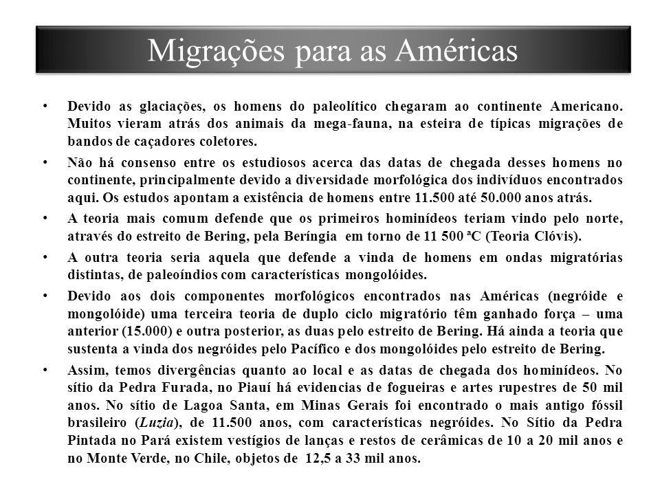 Migrações para as Américas Devido as glaciações, os homens do paleolítico chegaram ao continente Americano. Muitos vieram atrás dos animais da mega-fa