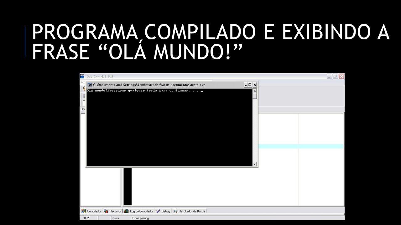 PROGRAMA COMPILADO E EXIBINDO A FRASE OLÁ MUNDO!