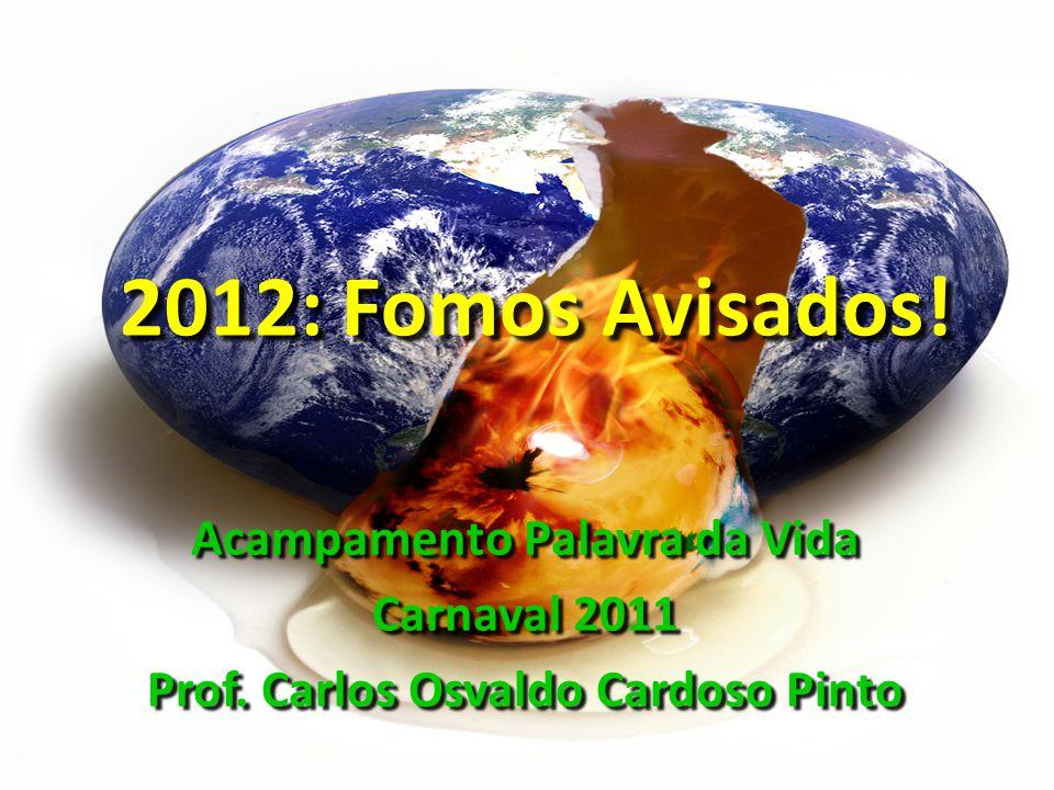 2012: Fomos Avisados! Acampamento Palavra da Vida Carnaval 2011 Prof. Carlos Osvaldo Cardoso Pinto