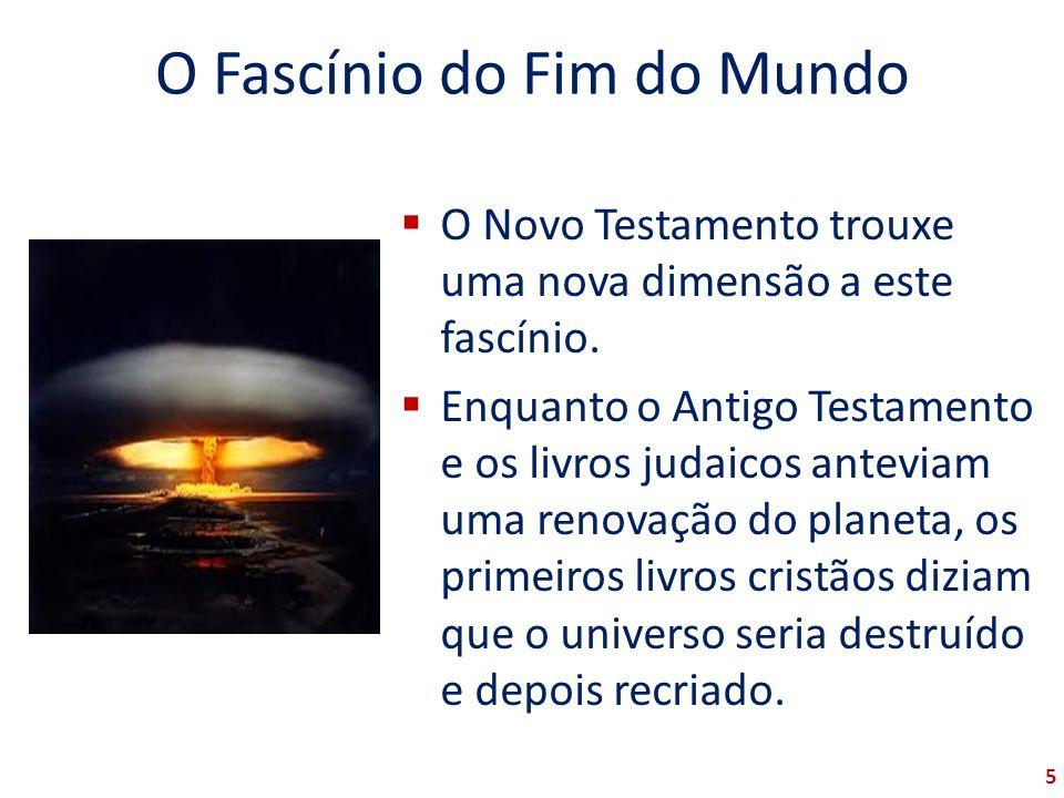 O Fascínio do Fim do Mundo O Novo Testamento trouxe uma nova dimensão a este fascínio. Enquanto o Antigo Testamento e os livros judaicos anteviam uma