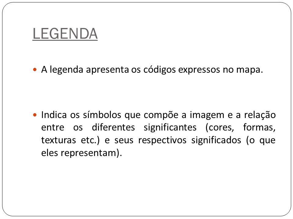 LEGENDA A legenda apresenta os códigos expressos no mapa. Indica os símbolos que compõe a imagem e a relação entre os diferentes significantes (cores,