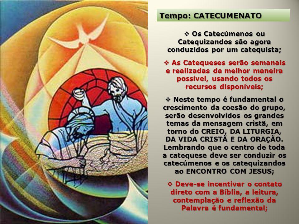 Tempo: CATECUMENATO Os Catecúmenos ou Catequizandos são agora conduzidos por um catequista; Os Catecúmenos ou Catequizandos são agora conduzidos por u