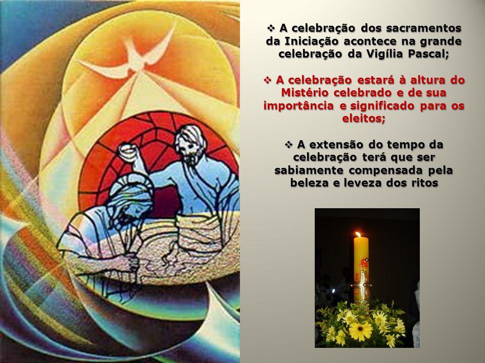 A celebração dos sacramentos da Iniciação acontece na grande celebração da Vigília Pascal; A celebração dos sacramentos da Iniciação acontece na grand