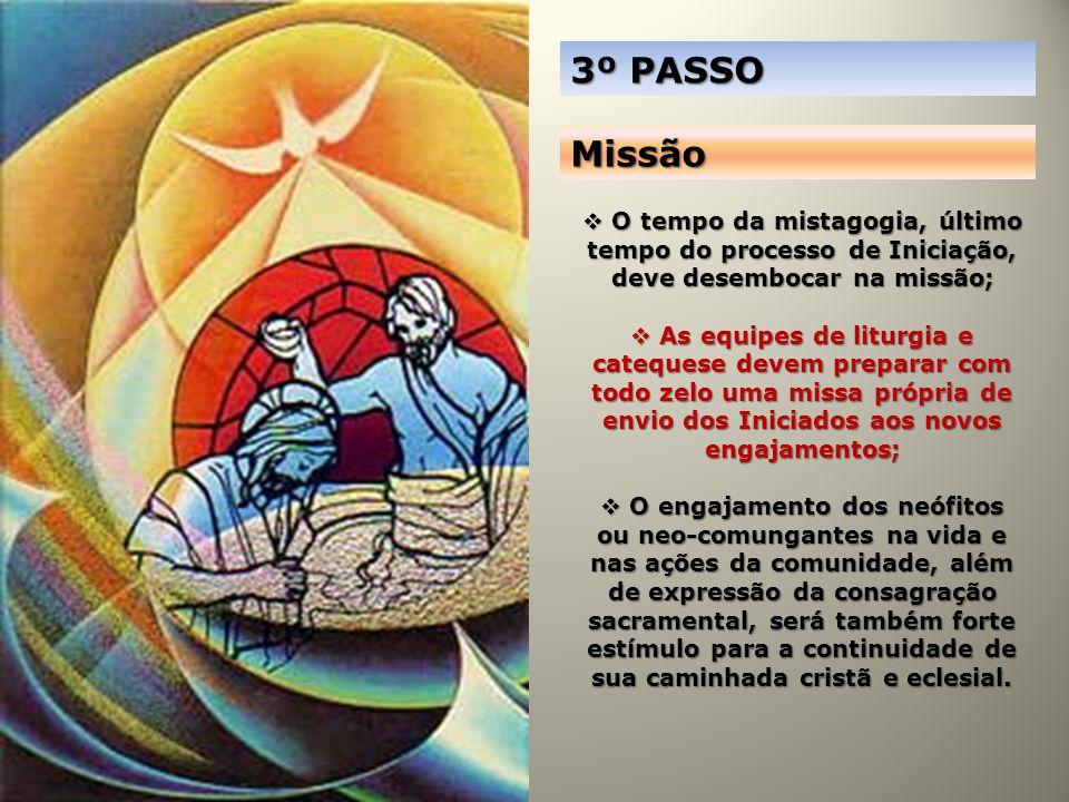 3º PASSO Missão O tempo da mistagogia, último tempo do processo de Iniciação, deve desembocar na missão; O tempo da mistagogia, último tempo do proces