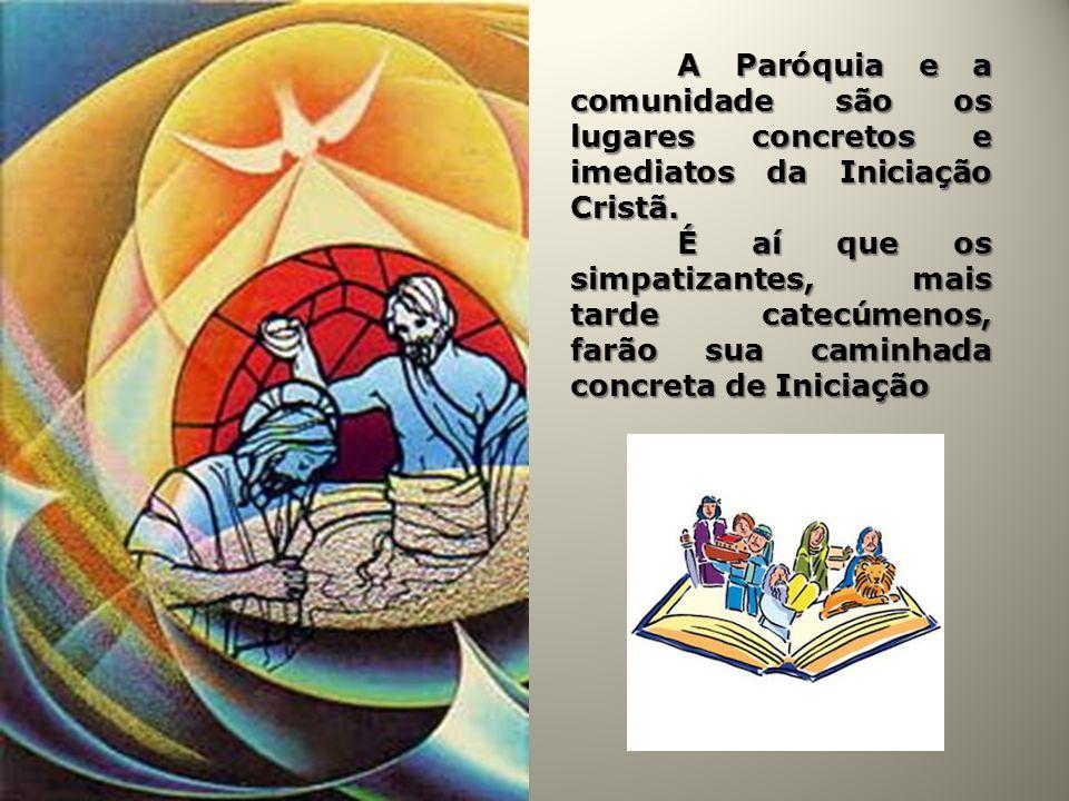 A Paróquia e a comunidade são os lugares concretos e imediatos da Iniciação Cristã. É aí que os simpatizantes, mais tarde catecúmenos, farão sua camin