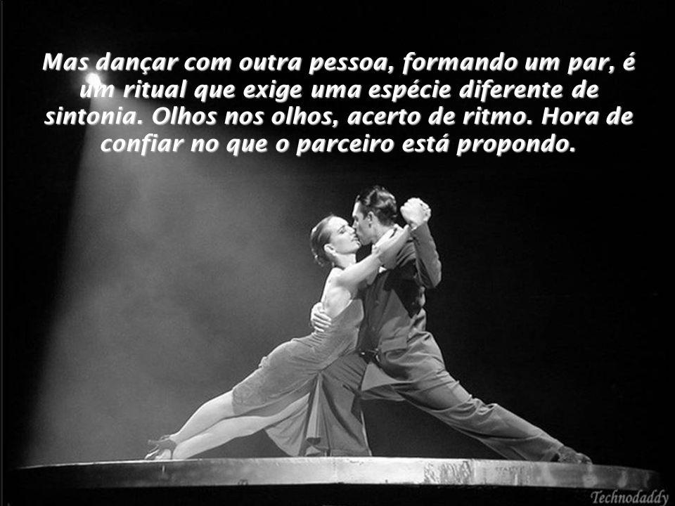 Qualquer um pode dançar sozinho.Aliás, deve.