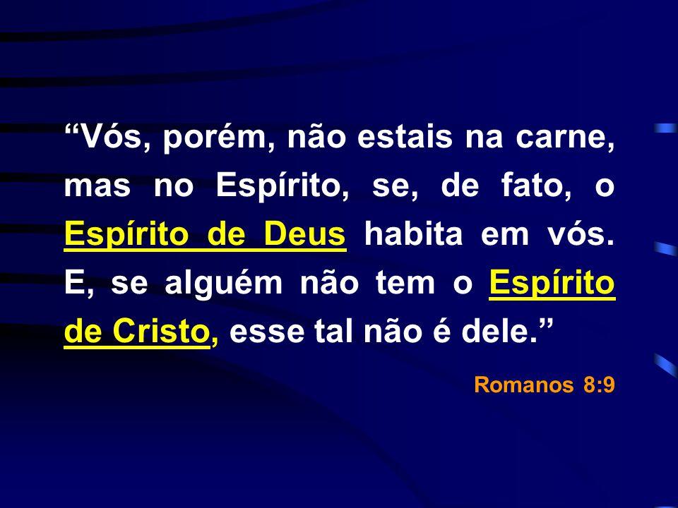 Vós, porém, não estais na carne, mas no Espírito, se, de fato, o Espírito de Deus habita em vós. E, se alguém não tem o Espírito de Cristo, esse tal n