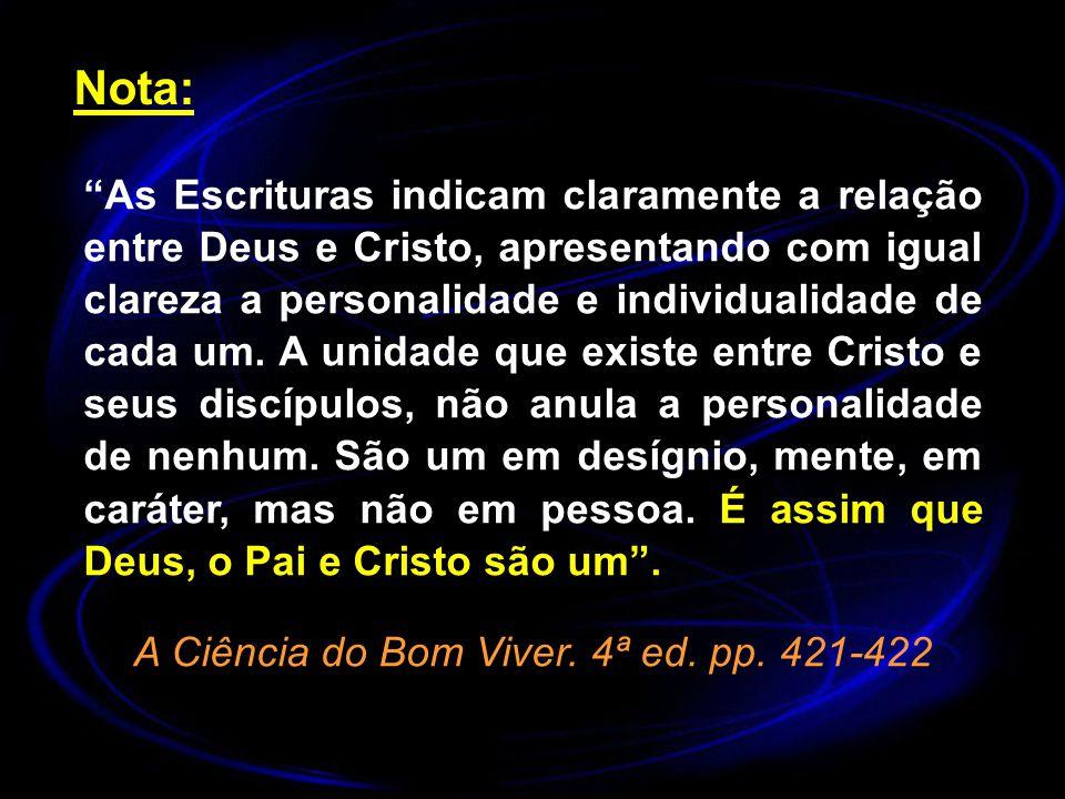Nota: As Escrituras indicam claramente a relação entre Deus e Cristo, apresentando com igual clareza a personalidade e individualidade de cada um. A u
