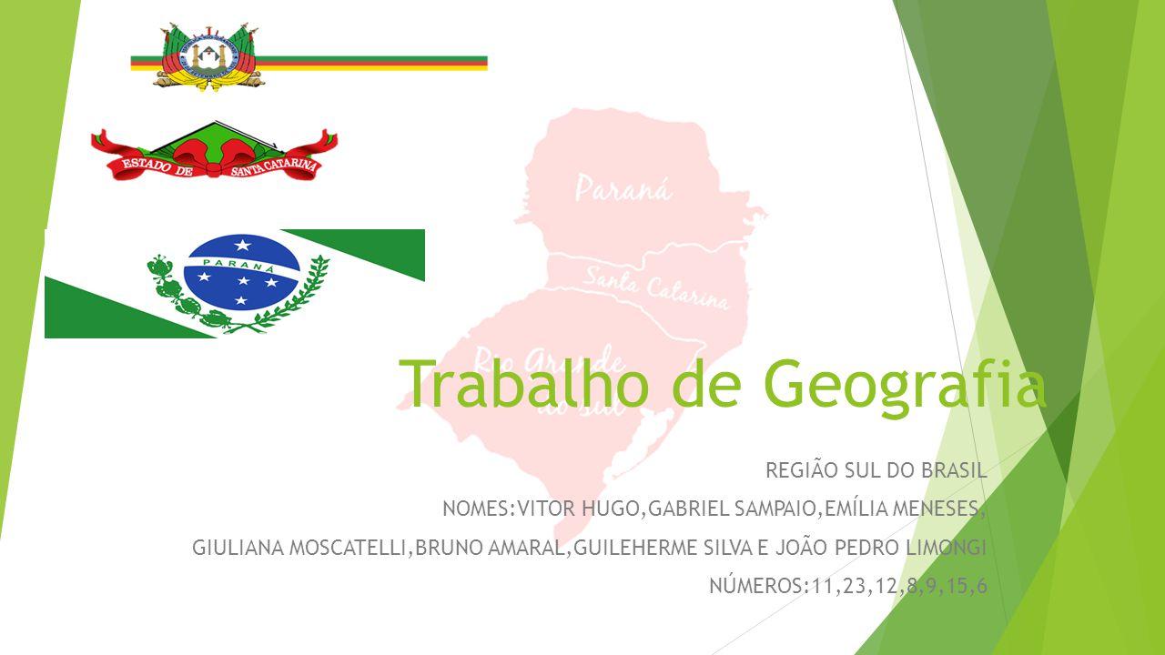 Trabalho de Geografia REGIÃO SUL DO BRASIL NOMES:VITOR HUGO,GABRIEL SAMPAIO,EMÍLIA MENESES, GIULIANA MOSCATELLI,BRUNO AMARAL,GUILEHERME SILVA E JOÃO P