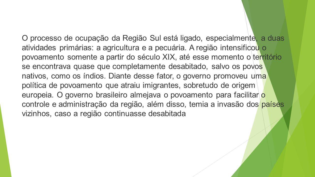 O processo de ocupação da Região Sul está ligado, especialmente, a duas atividades primárias: a agricultura e a pecuária. A região intensificou o povo