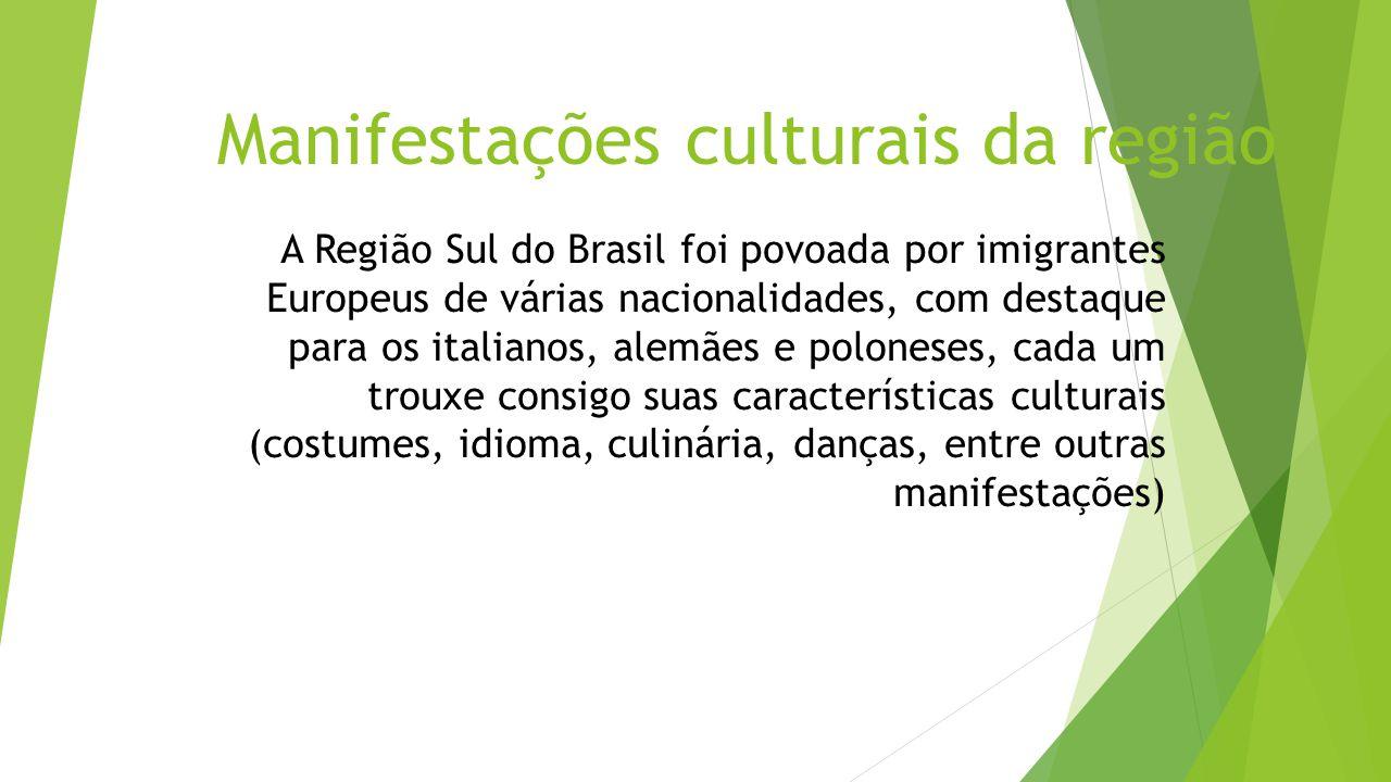 Manifestações culturais da região A Região Sul do Brasil foi povoada por imigrantes Europeus de várias nacionalidades, com destaque para os italianos,
