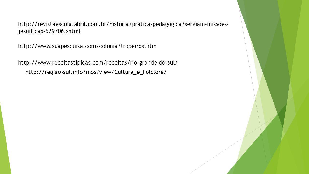 http://revistaescola.abril.com.br/historia/pratica-pedagogica/serviam-missoes- jesuiticas-629706.shtml http://www.suapesquisa.com/colonia/tropeiros.ht