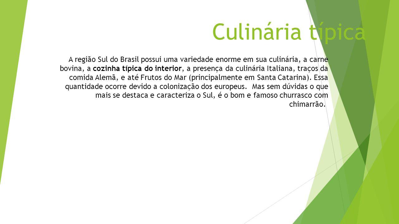 Culinária típica A região Sul do Brasil possui uma variedade enorme em sua culinária, a carne bovina, a cozinha típica do interior, a presença da culi