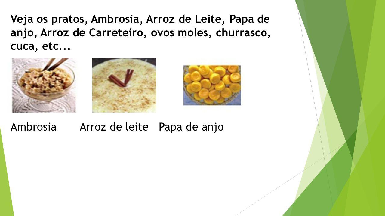 Veja os pratos, Ambrosia, Arroz de Leite, Papa de anjo, Arroz de Carreteiro, ovos moles, churrasco, cuca, etc... Ambrosia Arroz de leite Papa de anjo