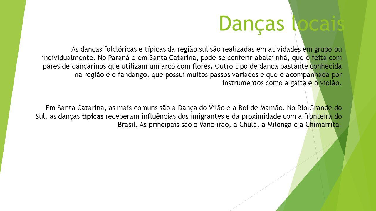 Danças locais As danças folclóricas e típicas da região sul são realizadas em atividades em grupo ou individualmente. No Paraná e em Santa Catarina, p