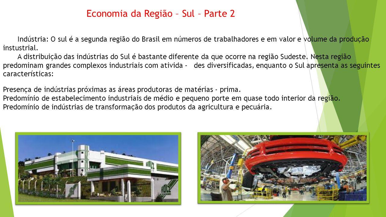 Economia da Região – Sul – Parte 2 Indústria: O sul é a segunda região do Brasil em números de trabalhadores e em valor e volume da produção instustri