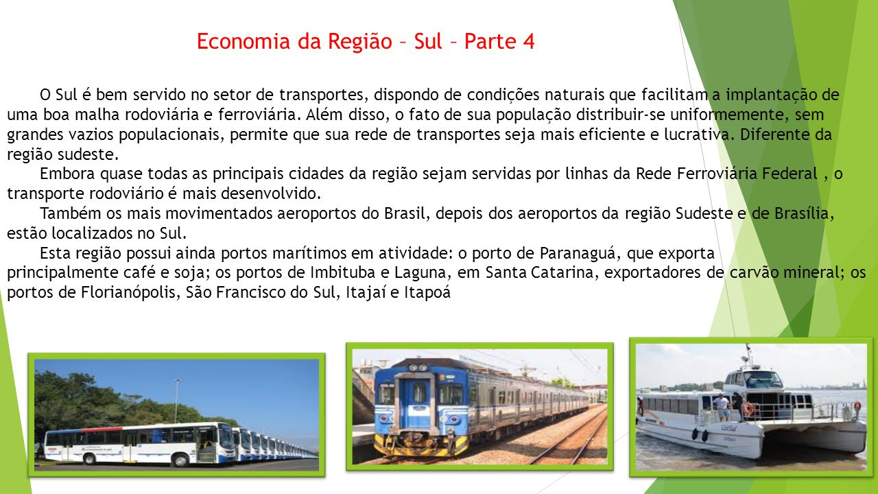 Economia da Região – Sul – Parte 4 O Sul é bem servido no setor de transportes, dispondo de condições naturais que facilitam a implantação de uma boa