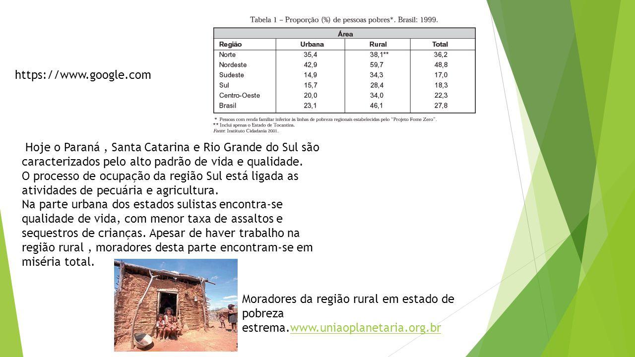 Hoje o Paraná, Santa Catarina e Rio Grande do Sul são caracterizados pelo alto padrão de vida e qualidade. O processo de ocupação da região Sul está l
