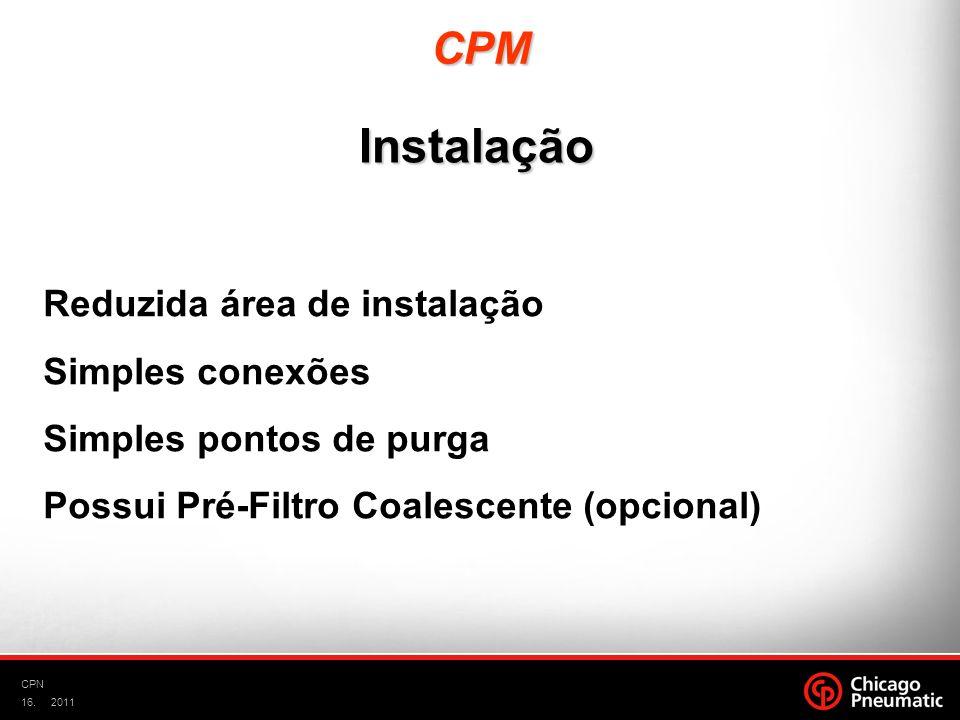 16. CPN 2011 Reduzida área de instalação Simples conexões Simples pontos de purga Possui Pré-Filtro Coalescente (opcional) Instalação CPM