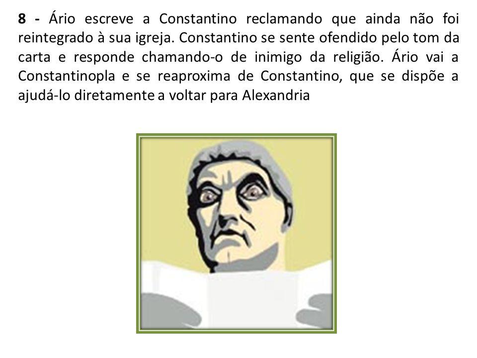9 - Os arianos organizam um concílio na cidade de Tiro, que condena Atanásio.