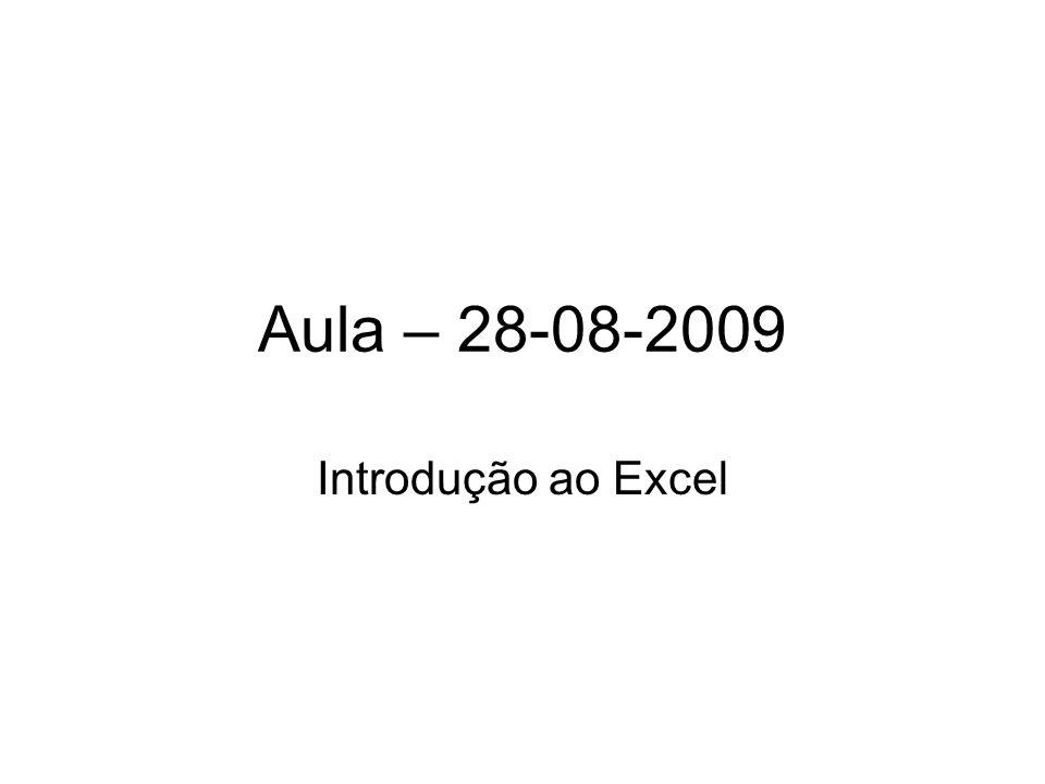 Aula – 28-08-2009 Introdução ao Excel