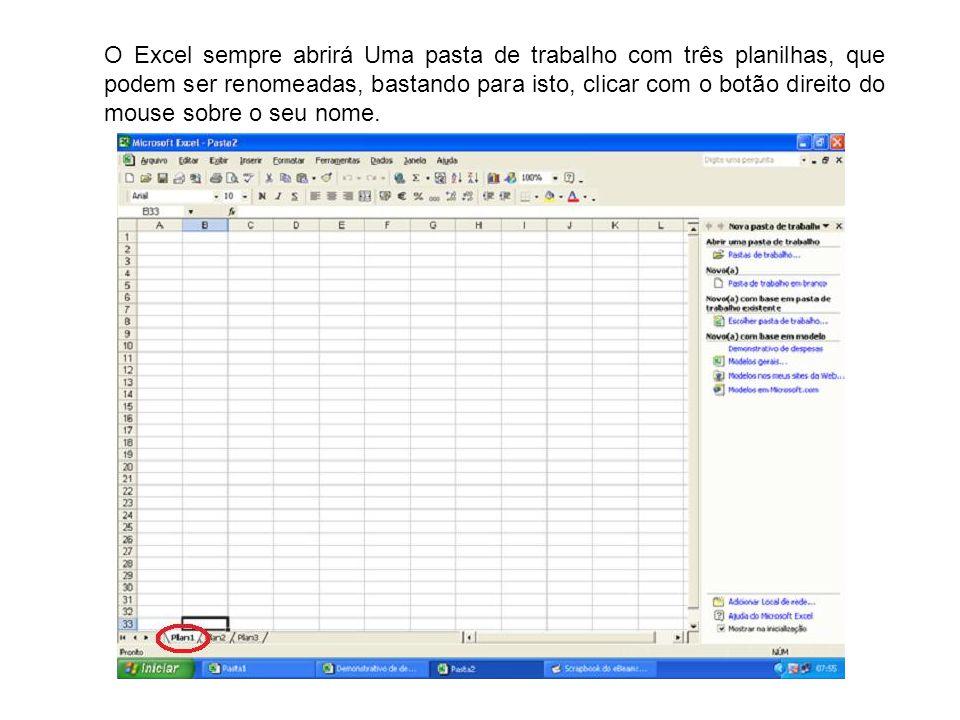 O Excel sempre abrirá Uma pasta de trabalho com três planilhas, que podem ser renomeadas, bastando para isto, clicar com o botão direito do mouse sobr