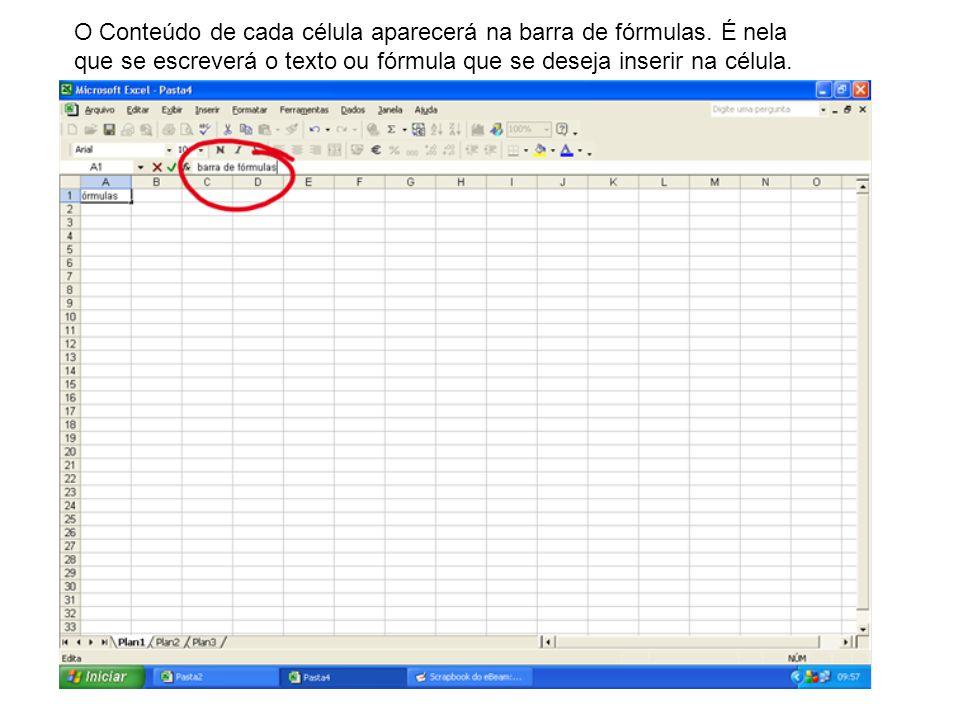 O Conteúdo de cada célula aparecerá na barra de fórmulas. É nela que se escreverá o texto ou fórmula que se deseja inserir na célula.