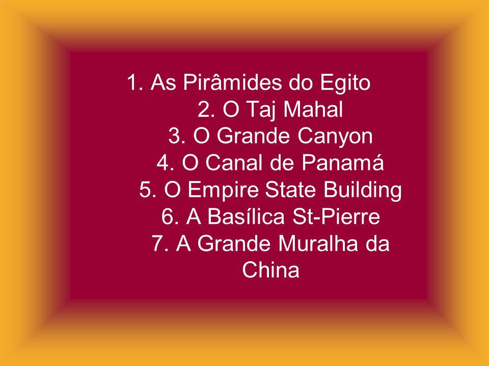 1. As Pirâmides do Egito 2. O Taj Mahal 3. O Grande Canyon 4. O Canal de Panamá 5. O Empire State Building 6. A Basílica St-Pierre 7. A Grande Muralha