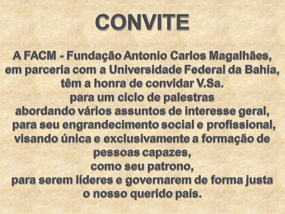 CONVITE A FACM - Fundação Antonio Carlos Magalhães, em parceria com a Universidade Federal da Bahia, têm a honra de convidar V.Sa.