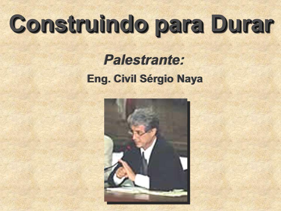Construindo para Durar Palestrante: Eng. Civil Sérgio Naya