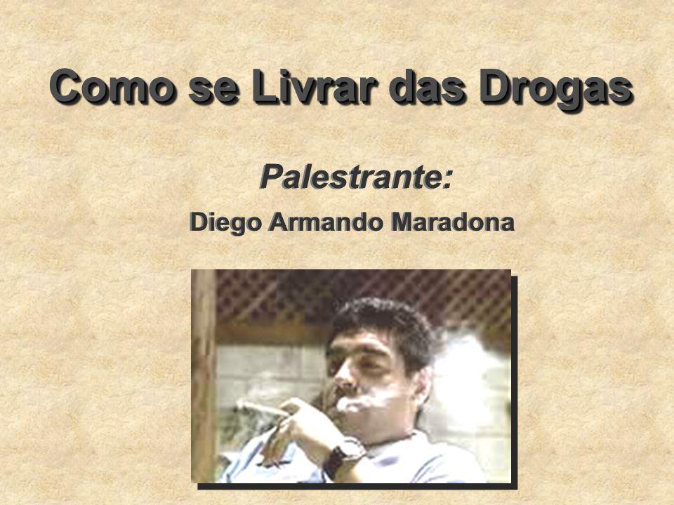 Como se Livrar das Drogas Palestrante: Diego Armando Maradona