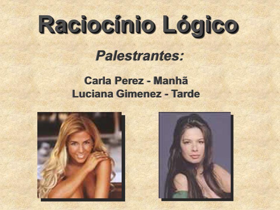 Raciocínio Lógico Palestrantes: Carla Perez - Manhã Luciana Gimenez - Tarde Carla Perez - Manhã Luciana Gimenez - Tarde