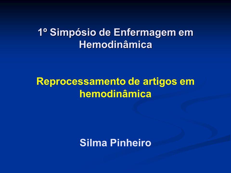 1º Simpósio de Enfermagem em Hemodinâmica 1º Simpósio de Enfermagem em Hemodinâmica Reprocessamento de artigos em hemodinâmica Silma Pinheiro